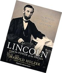 Lincoln and the Power of the Press: The War for Public