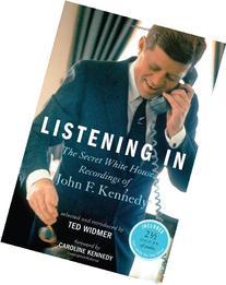 Listening In: The Secret White House Recordings of John F.