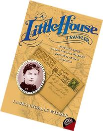 A Little House Traveler: Writings from Laura Ingalls Wilder'