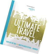 Lonely Planet's Ultimate Travel: Our List of the 500 Best