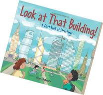 Look at That Building!: A First Book of Structures