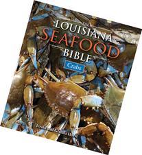 Louisiana Seafood Bible: Crabs