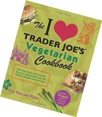 The I Love Trader Joe's Vegetarian Cookbook