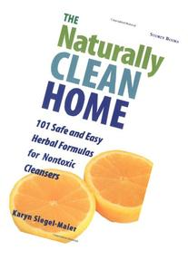 The Naturally Clean Home: 100 Safe and Easy Herbal Formulas