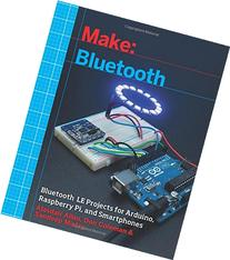 Make: Bluetooth: Bluetooth LE Projects with Arduino,