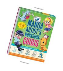 The Manga Artist's Workbook: Chibis: Easy to Follow Lessons