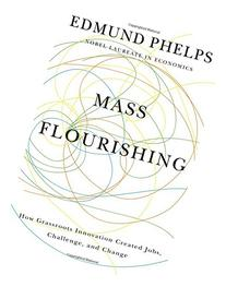 Mass Flourishing: How Grassroots Innovation Created Jobs,