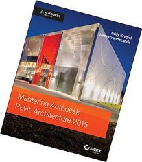 Mastering Autodesk Revit Architecture 2015: Autodesk