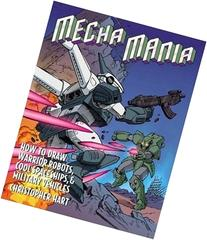 Mecha Mania: How to Draw Warrior Robots, Cool Spaceships,