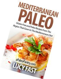 Mediterranean Paleo: Gluten Free and Paleo Recipes from the