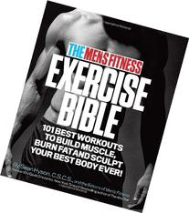 The Men's Fitness Exercise Bible: 101 Best Workouts to Build