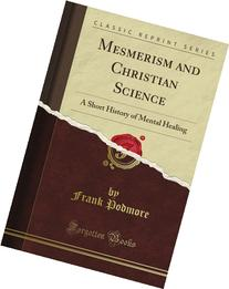 Mesmerism and Christian Science: A Short History of Mental