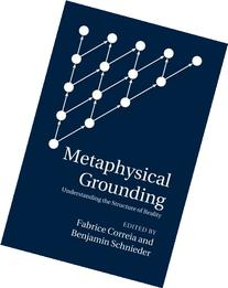 Metaphysical Grounding: Understanding the Structure of