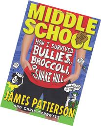 Middle School: How I Survived Bullies, Broccoli, and Snake