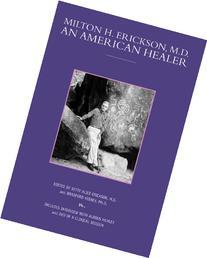 Milton H. Erickson, M.D.: An American Healer