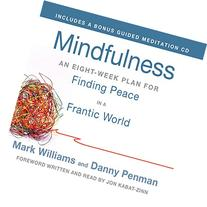 Mindfulness: An Eight-Week Plan for Finding Peace in a