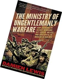 The Ministry of Ungentlemanly Warfare: How Churchill's