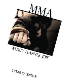 MMA Weekly Planner 2015: 2 Year Calendar