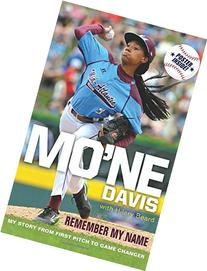Mo'ne Davis: Remember My Name: My Story from First Pitch to