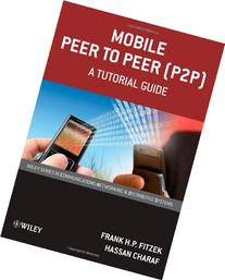 Mobile Peer to Peer : A Tutorial Guide