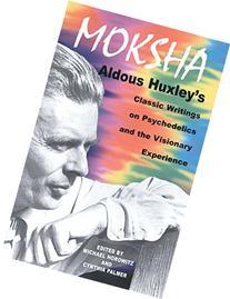 Moksha: Aldous Huxley's Classic Writings on Psychedelics and