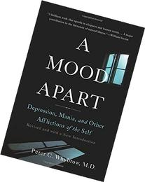 A Mood Apart: Depression, Mania, and Other Afflictions of