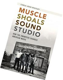 Muscle Shoals Sound Studio: How the Swampers Changed