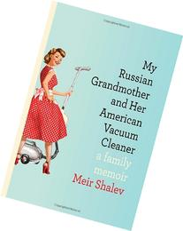 My Russian Grandmother and Her American Vacuum Cleaner: A