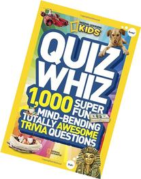 National Geographic Kids Quiz Whiz: 1,000 Super Fun, Mind-