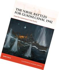The Naval Battles for Guadalcanal 1942: Clash for Supremacy