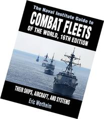 The Naval Institute Guide to Combat Fleets of the World,