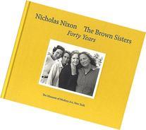 Nicholas Nixon: The Brown Sisters. Forty Years