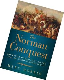 The Norman Conquest: The Battle of Hastings and the Fall of