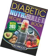 NutriBullet Diabetic Recipe Book: 200 NutriBullet Diabetic