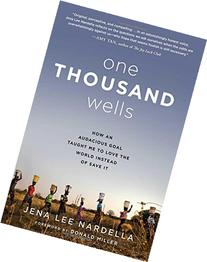 One Thousand Wells: How an Audacious Goal Taught Me to Love