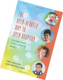 The Open-Hearted Way to Open Adoption: Helping Your Child