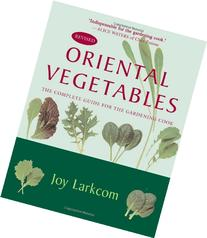 Oriental Vegetables: The Complete Guide for the Gardening