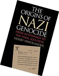 The Origins of Nazi Genocide: From Euthanasia to the Final