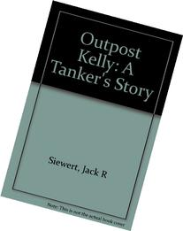 Outpost Kelly: A Tanker's Story