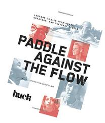 Paddle Against the Flow: Lessons on Life from Doers,