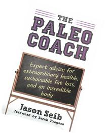 The Paleo Coach: Expert Advice for Extraordinary Health,