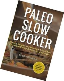 Paleo Slow Cooker: 75 Easy, Healthy, and Delicious Gluten-