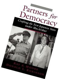 Partners for Democracy: Crafting the New Japanese State