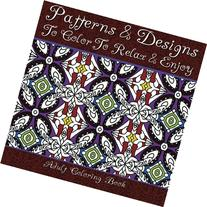 Patterns & Designs To Color To Relax & Enjoy Adult Coloring