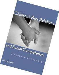 Children's Peer Relations and Social Competence: A Century