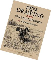 Pen Drawing and Pen Draughtsmen: A Classic Survey of the