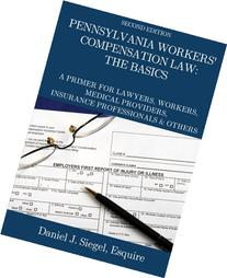 Pennsylvania Workers' Compensation Law: The Basics: A Primer