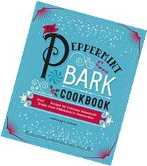 The Peppermint Bark Cookbook: Over 75 Recipes for Delicious