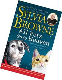 All Pets Go To Heaven: The Spiritual Lives of the Animals We