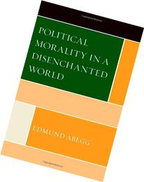 Political Morality in a Disenchanted World